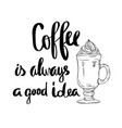 coffee is always a good idea hand lettering design vector image vector image