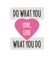 do what you love love what you do quote lettering vector image