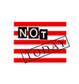 print for t-shirts a slogan not today on a striped vector image vector image
