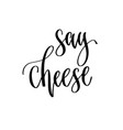 say cheese - hand lettering inscription to wedding vector image