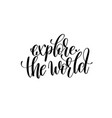 explore the world hand written lettering vector image vector image