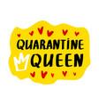 quarantine queen lettering vector image vector image