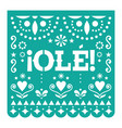 ole papel picado cutout design mexican vector image