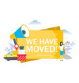 we have moved announcement flat vector image vector image