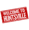 welcome to huntsville stamp vector image vector image