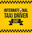 international taxi driver day template design vector image vector image