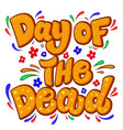 day dead lettering phrase with flourish vector image