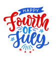 happy fourth july hand written ink lettering vector image vector image