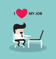 businessman working on laptop i love my job vector image