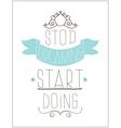 Vintage poster Stop dreaming start doing vector image