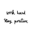 work hard stay positive hand drawn lettering vector image