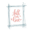 fall in love - hand lettering romantic quote love vector image