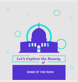 lets explore the beauty of dome of the rock vector image vector image