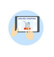 online shopping hands hold a tablet a gadget vector image