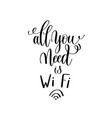 all you need is wi fi black and white handwritten vector image vector image