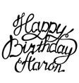 happy birthday aaron name lettering vector image vector image