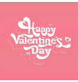 happy valentines day red lettering vector image vector image