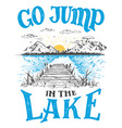 go jump in the lake house decor sign vector image