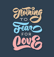 nothing to fear for love vintage hand lettering vector image