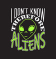 aliens quotes and slogan good for t-shirt i don t vector image vector image