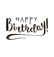happy birthday brush lettering vector image vector image