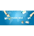 trade war tariff business global exchange vector image vector image