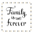 family is forever inspirational and motivational vector image