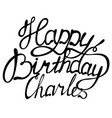 happy birthday charles name lettering vector image vector image