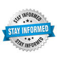 stay informed round isolated silver badge vector image vector image