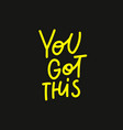 you got this yellow calligraphy quote lettering vector image