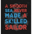 A smooth sea never made a skilled sailor - vector image vector image