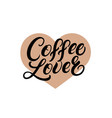 coffee lover hand written lettering quote vector image vector image