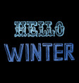 hand drawn chalk lettering hello winter vector image
