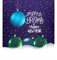 merry hristmas and happy new year baubles with a vector image vector image