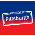 welcome to pittsburgh city design vector image