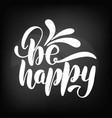 chalkboard blackboard lettering be happy vector image vector image