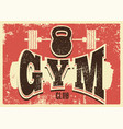 gym club typographic vintage grunge poster vector image