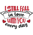 i still fall in love with you every day vector image