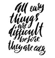 all easy things are difficult before they are easy vector image vector image
