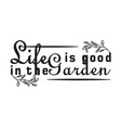 gardener quotes and slogan good for t-shirt life vector image vector image