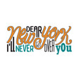 new york quotes and slogan good for t-shirt dear vector image vector image