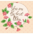 Vintage card with floral frame you are the best vector image vector image