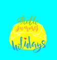hello summer holidays hand drawn modern brush vector image vector image