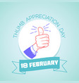 18 february thumb appreciation day 2 vector image vector image