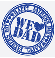 Happy fathers day we love dad stamp vector image vector image