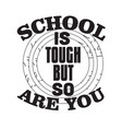 school quotes and slogan good for t-shirt school vector image vector image