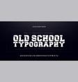 old school modern bold alphabet font urban vector image