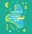 you will be exactly as happy as you decide to be vector image vector image