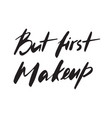 but first makeup hand-drawn text beauty salon vector image