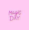 magic day pink calligraphy quote lettering vector image